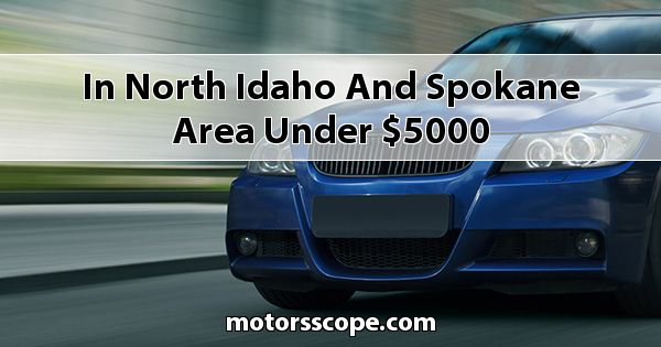 in North Idaho and Spokane Area under $5000