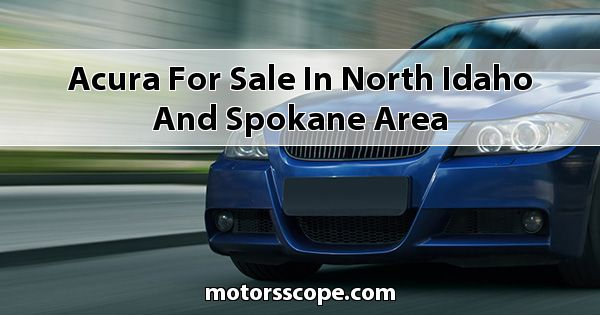 Acura  for sale in North Idaho and Spokane Area