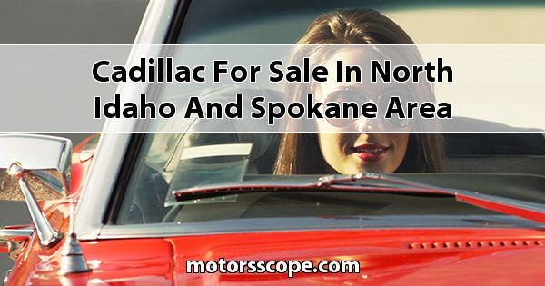 Cadillac  for sale in North Idaho and Spokane Area