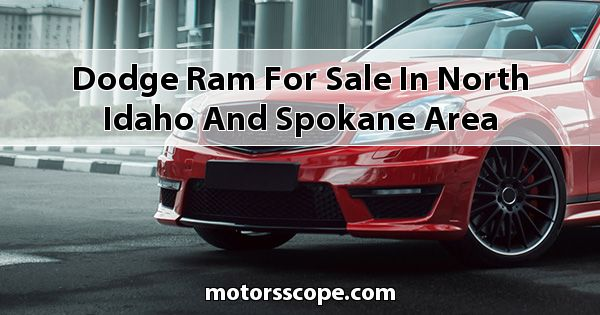 Dodge RAM  for sale in North Idaho and Spokane Area