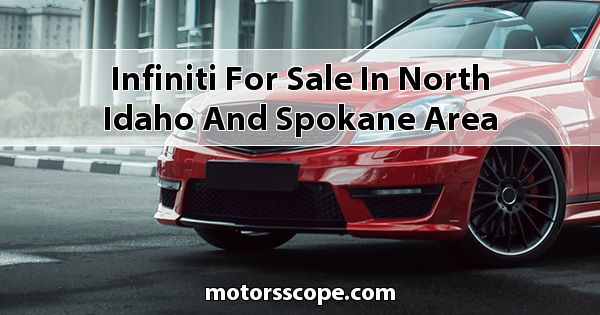 Infiniti  for sale in North Idaho and Spokane Area