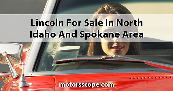 Lincoln  for sale in North Idaho and Spokane Area