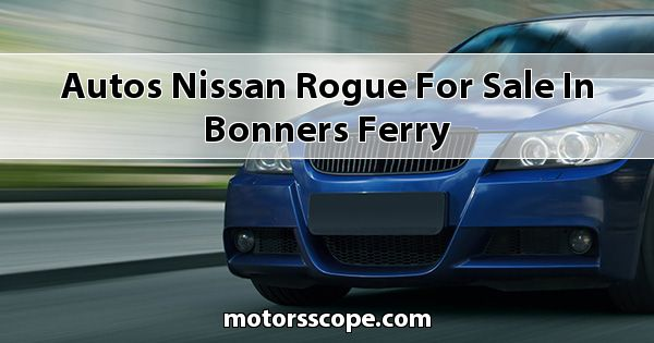 Autos Nissan Rogue for sale in Bonners Ferry
