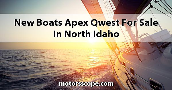 New Boats Apex Qwest  for sale in North Idaho