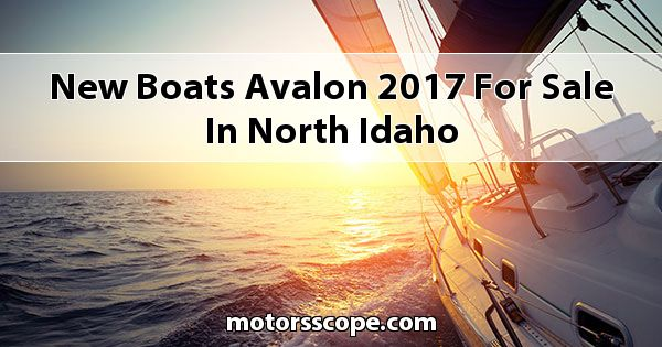 New Boats Avalon  2017 for sale in North Idaho
