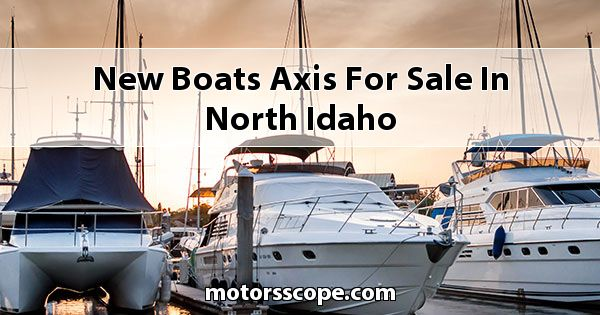 New Boats Axis  for sale in North Idaho