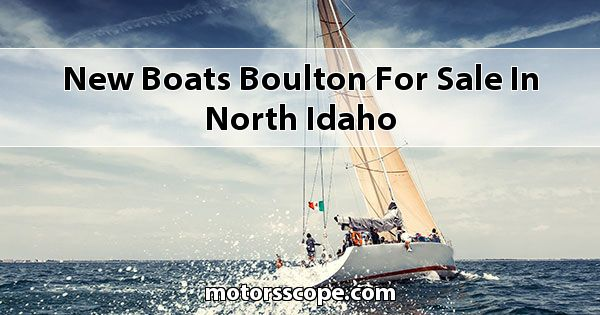 New Boats Boulton  for sale in North Idaho