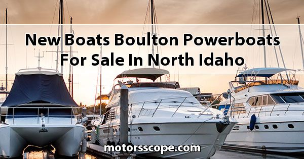 New Boats Boulton Powerboats  for sale in North Idaho
