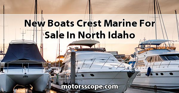 New Boats Crest Marine  for sale in North Idaho