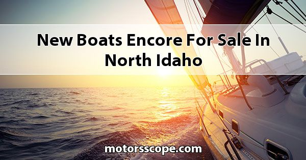 New Boats Encore  for sale in North Idaho