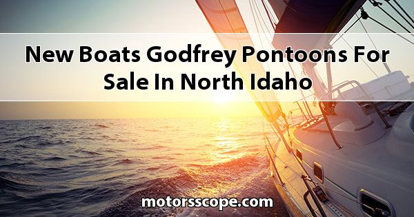 New Boats Godfrey Pontoons  for sale in North Idaho