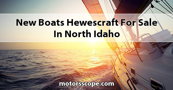 New Boats Hewescraft  for sale in North Idaho