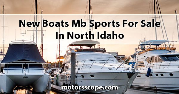 New Boats MB Sports  for sale in North Idaho