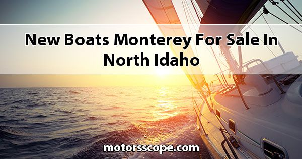 New Boats Monterey  for sale in North Idaho