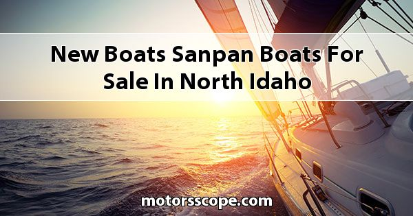 New Boats Sanpan Boats  for sale in North Idaho