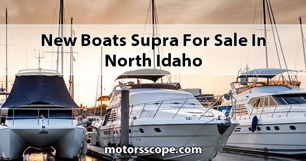 New Boats Supra  for sale in North Idaho
