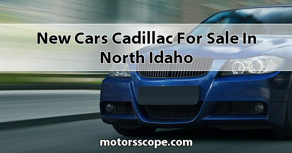 New Cars Cadillac  for sale in North Idaho