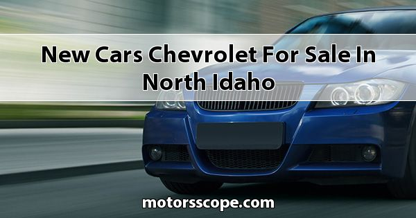 New Cars Chevrolet  for sale in North Idaho