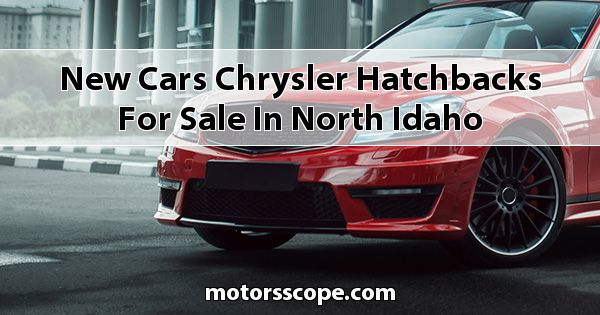 New Cars Chrysler Hatchbacks for sale in North Idaho