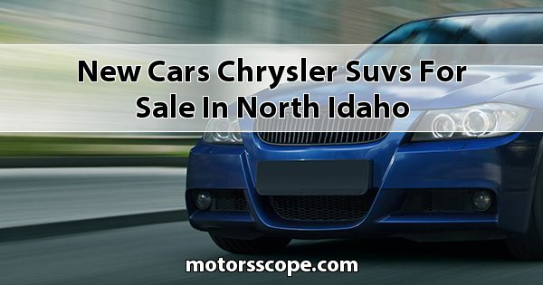 New Cars Chrysler SUVs for sale in North Idaho