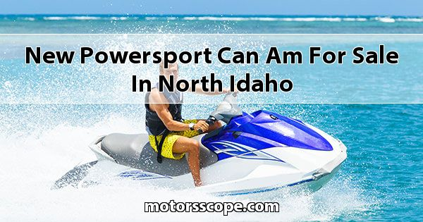 New Powersport Can-Am  for sale in North Idaho