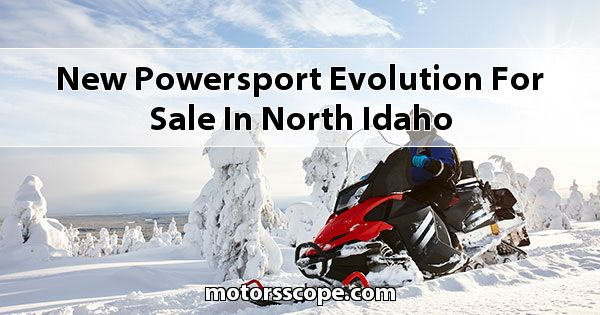 New Powersport Evolution  for sale in North Idaho