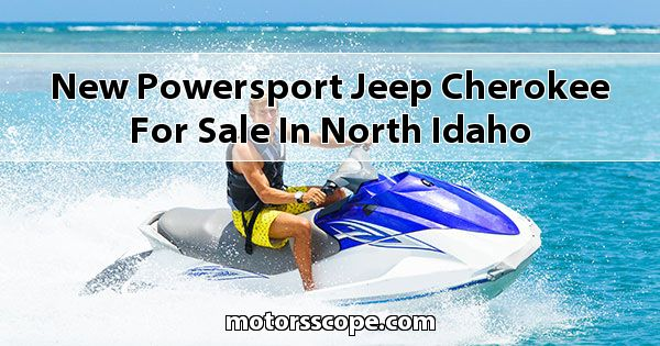 New Powersport Jeep Cherokee for sale in North Idaho