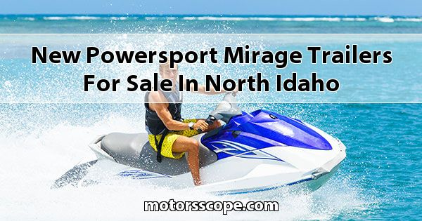 New Powersport Mirage Trailers  for sale in North Idaho