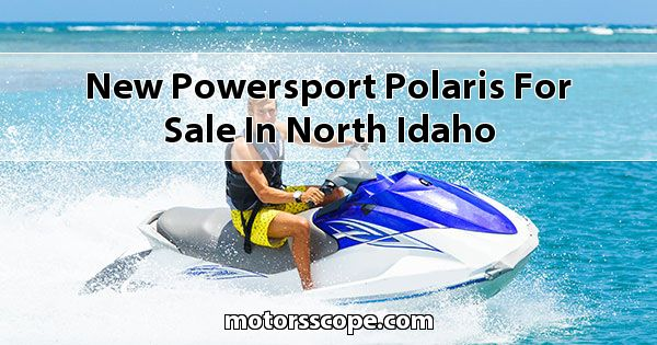 New Powersport Polaris  for sale in North Idaho