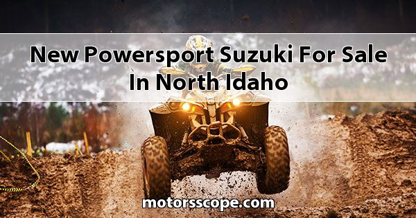 New Powersport Suzuki  for sale in North Idaho
