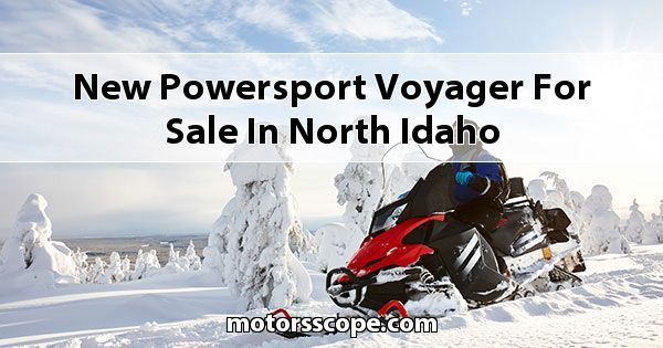New Powersport Voyager  for sale in North Idaho