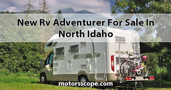 New RV Adventurer  for sale in North Idaho