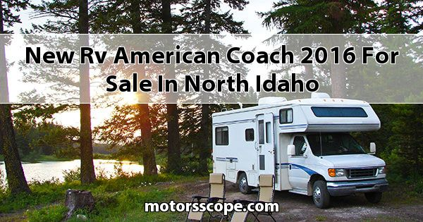 New RV American Coach  2016 for sale in North Idaho