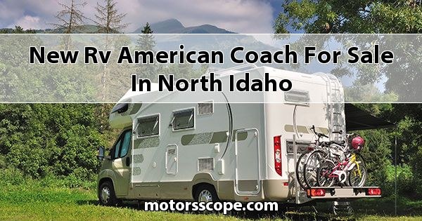 New RV American Coach  for sale in North Idaho
