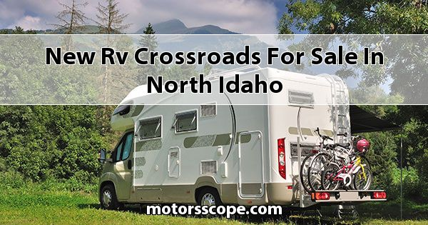 New RV CrossRoads  for sale in North Idaho