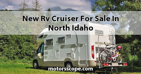 New RV Cruiser  for sale in North Idaho