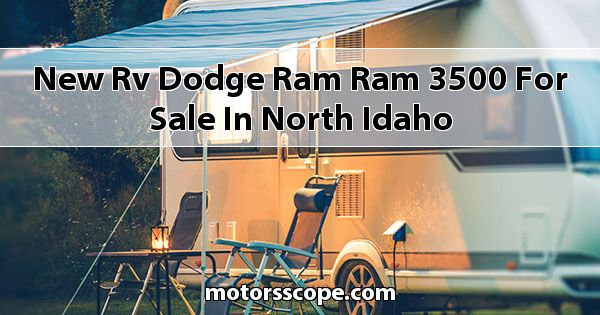 New RV Dodge RAM Ram 3500 for sale in North Idaho