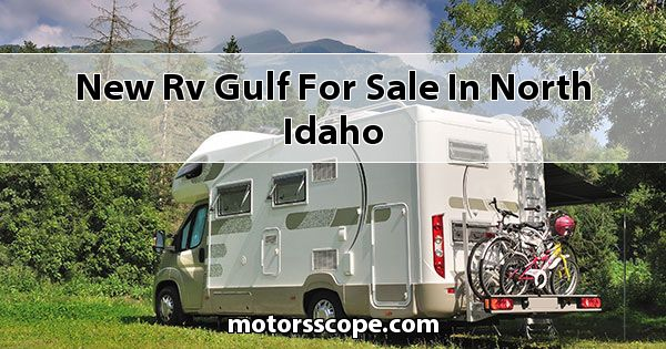 New RV Gulf  for sale in North Idaho