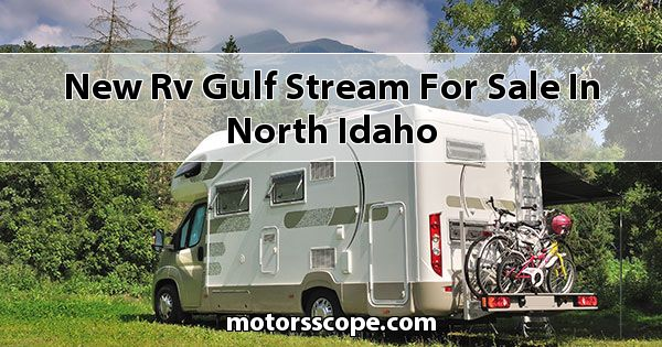 New RV Gulf Stream  for sale in North Idaho