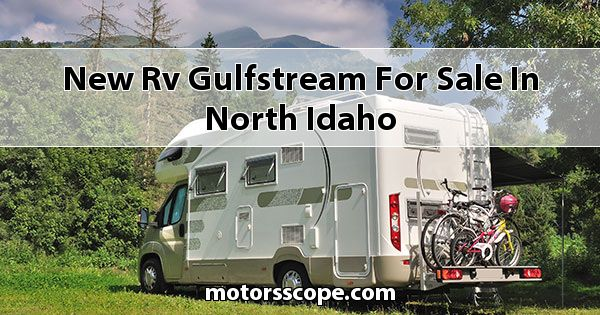 New RV Gulfstream  for sale in North Idaho