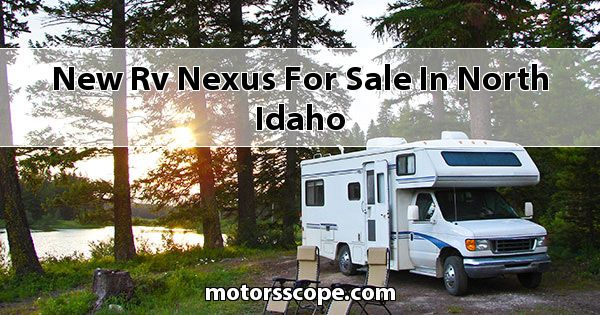 New RV Nexus  for sale in North Idaho