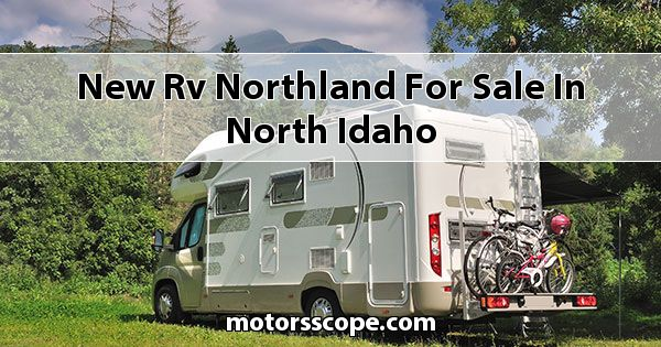 New RV Northland  for sale in North Idaho