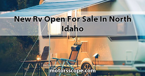 New RV Open  for sale in North Idaho