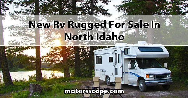 New RV Rugged  for sale in North Idaho