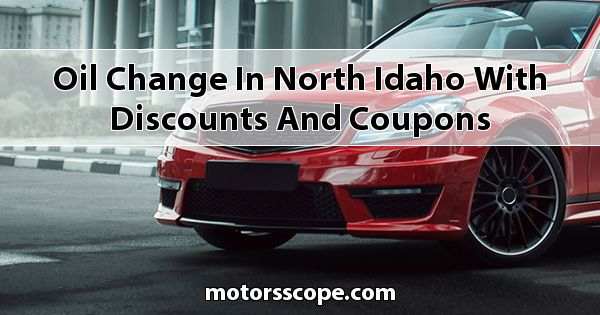 Oil Change in North Idaho with Discounts and Coupons
