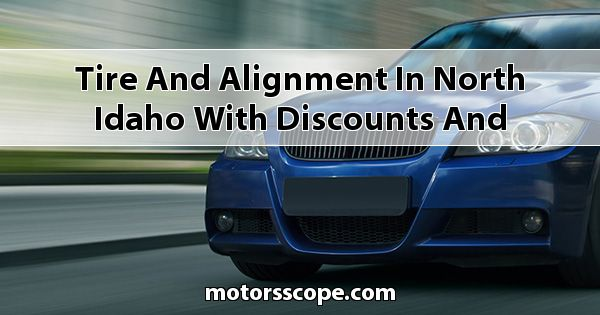 Tire and Alignment in North Idaho with Discounts and Coupons