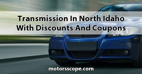 Transmission in North Idaho with Discounts and Coupons