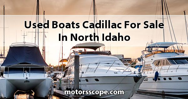 Used Boats Cadillac  for sale in North Idaho