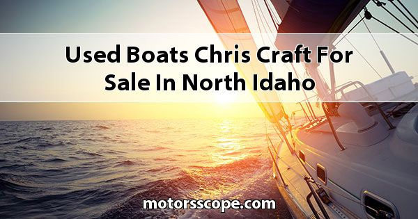 Used Boats Chris Craft  for sale in North Idaho