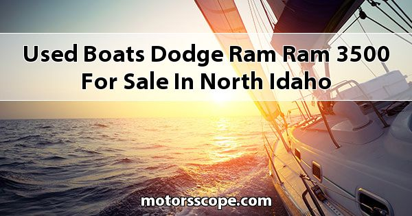 Used Boats Dodge RAM Ram 3500 for sale in North Idaho